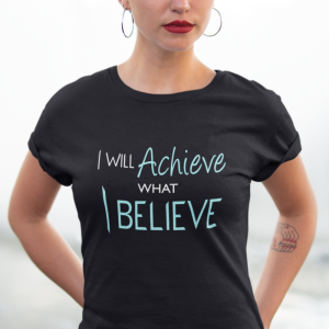 I Will Achieve What I Believe T-Shirt