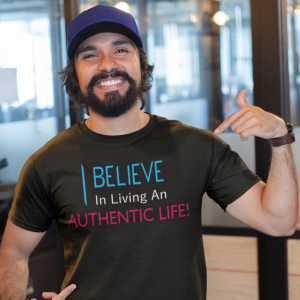 I Believe in Living An Authentic Life T-Shirt