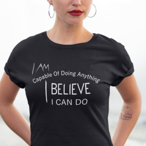 I Am Capable of Doing Anything I Believe I Can Do T-Shirt