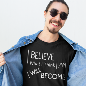 I Believe What I Think I Am I Will Become T-Shirt