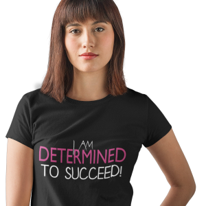 I Am Determined To Succeed T-Shirt