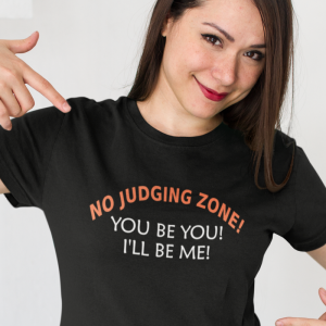 No Judging Zone! You Be You! I'll Be Me! T-Shirt