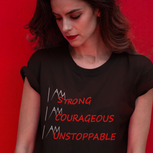 I Am Strong, I Am Courageous, I Am Unstoppable T-Shirt